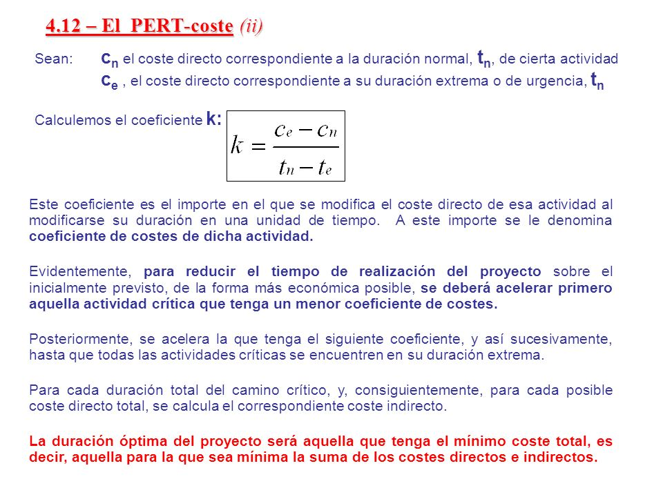 4.12 – El PERT-coste (ii) Sean: cn el coste directo correspondiente a la duración normal, tn, de cierta actividad.