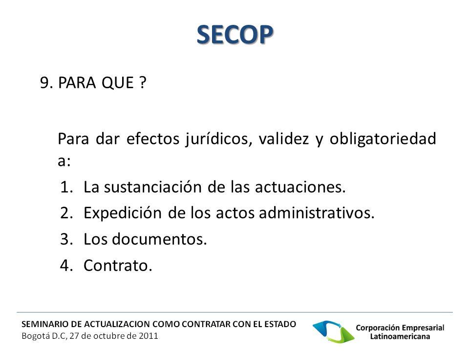 SECOP 9. PARA QUE Para dar efectos jurídicos, validez y obligatoriedad a: La sustanciación de las actuaciones.