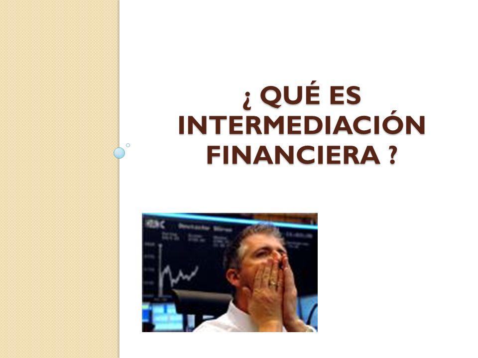 ¿ Qué es intermediación financiera