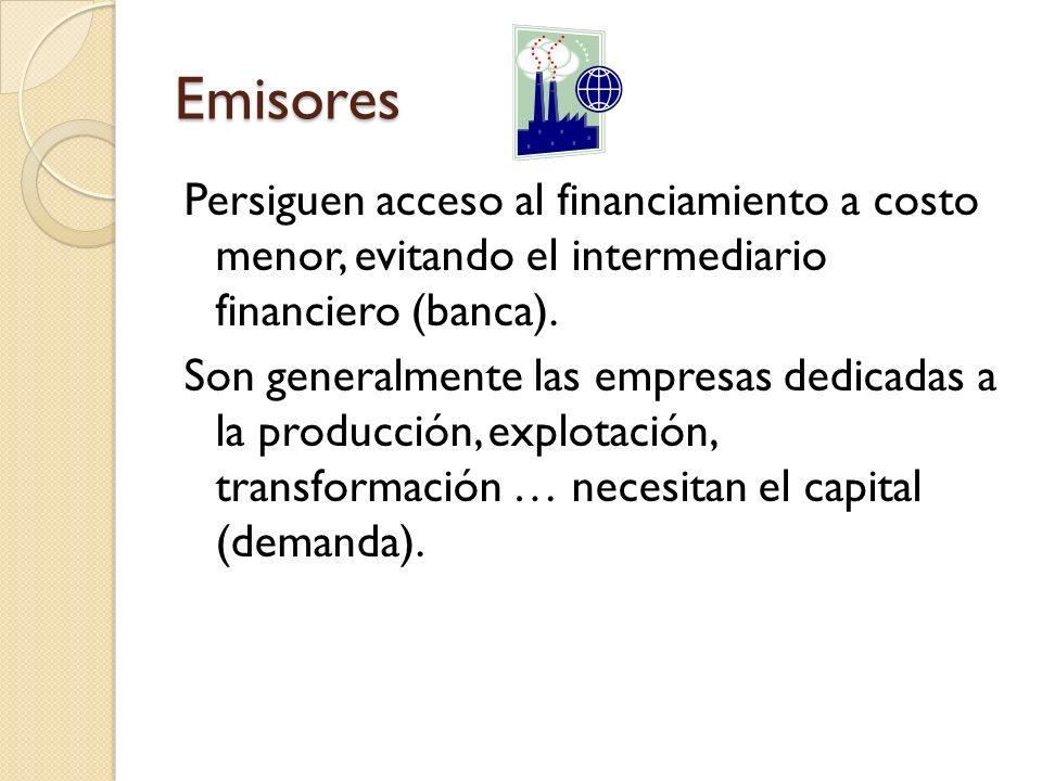 Emisores Persiguen acceso al financiamiento a costo menor, evitando el intermediario financiero (banca).