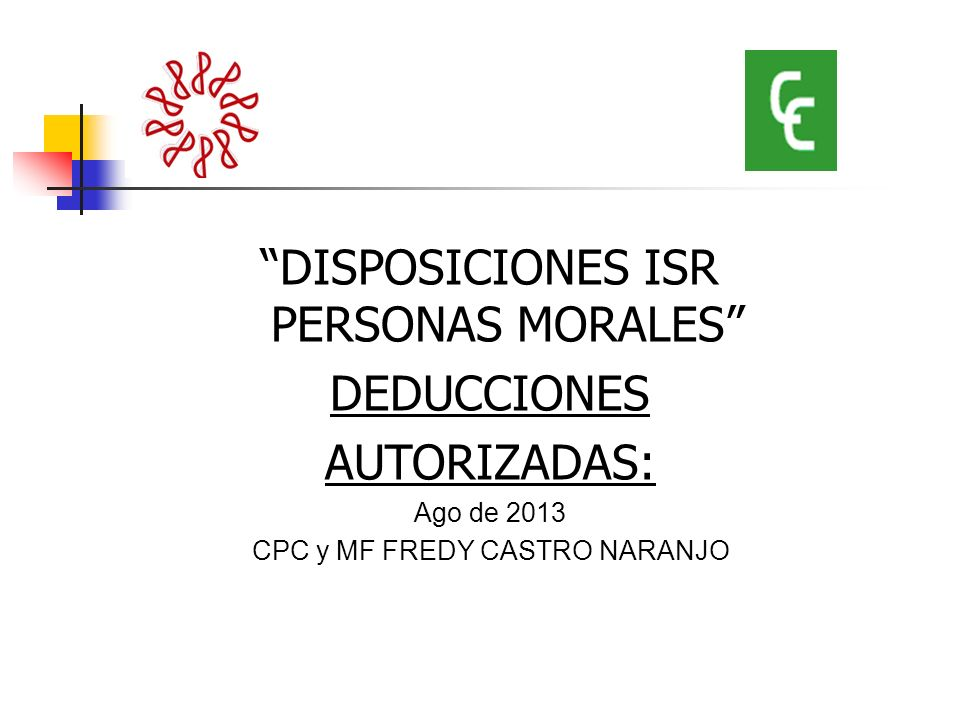 DISPOSICIONES ISR PERSONAS MORALES DEDUCCIONES AUTORIZADAS: