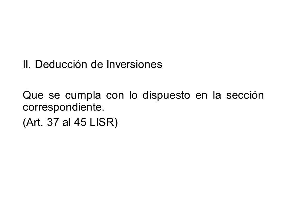 II. Deducción de Inversiones Que se cumpla con lo dispuesto en la sección correspondiente.