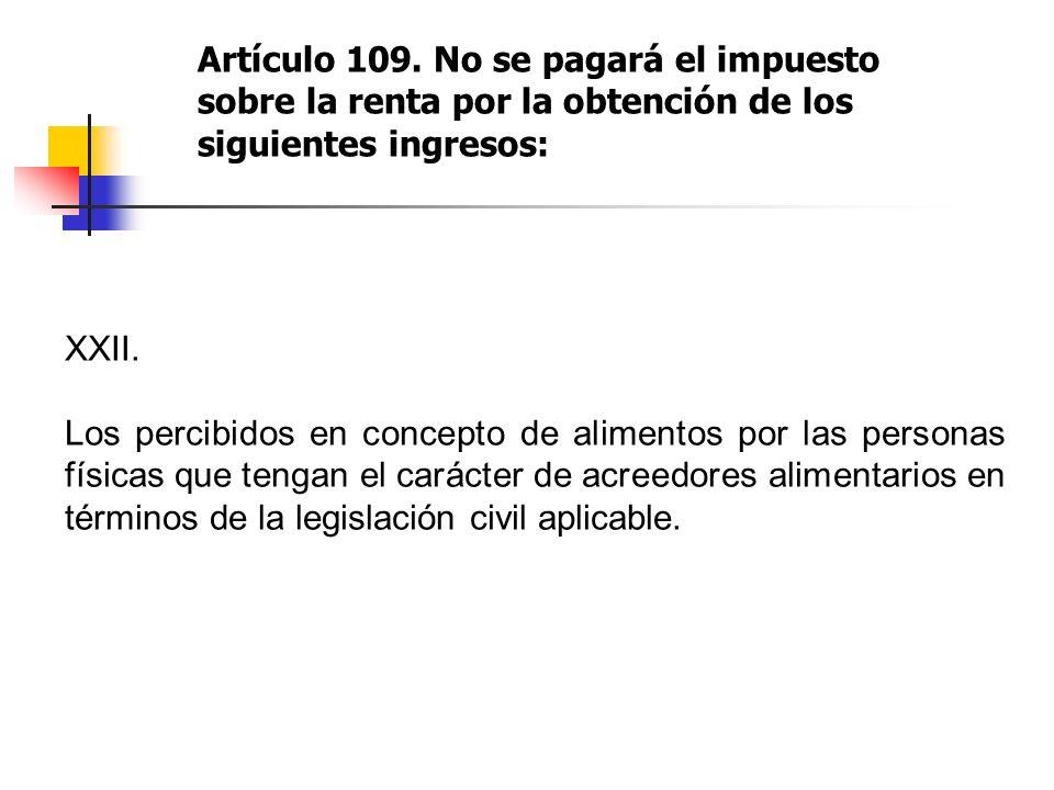 Artículo 109. No se pagará el impuesto sobre la renta por la obtención de los siguientes ingresos: