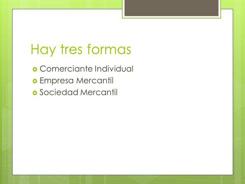 Hay tres formas Comerciante Individual Empresa Mercantil