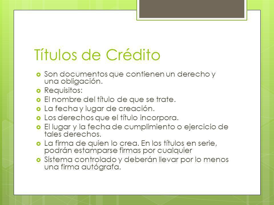 Títulos de Crédito Son documentos que contienen un derecho y una obligación. Requisitos: El nombre del título de que se trate.