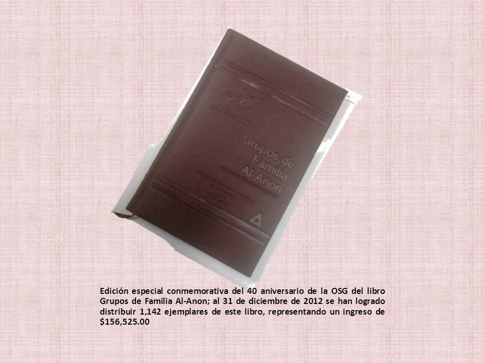 Edición especial conmemorativa del 40 aniversario de la OSG del libro Grupos de Familia Al-Anon; al 31 de diciembre de 2012 se han logrado distribuir 1,142 ejemplares de este libro, representando un ingreso de $156,525.00