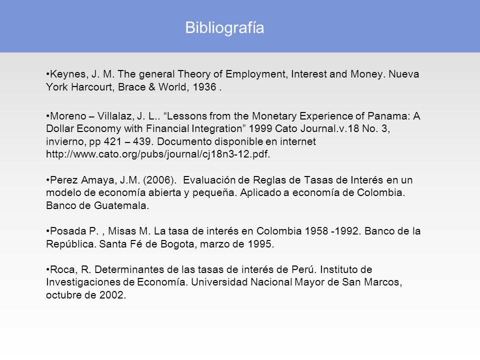 Bibliografía Keynes, J. M. The general Theory of Employment, Interest and Money. Nueva York Harcourt, Brace & World, 1936 .