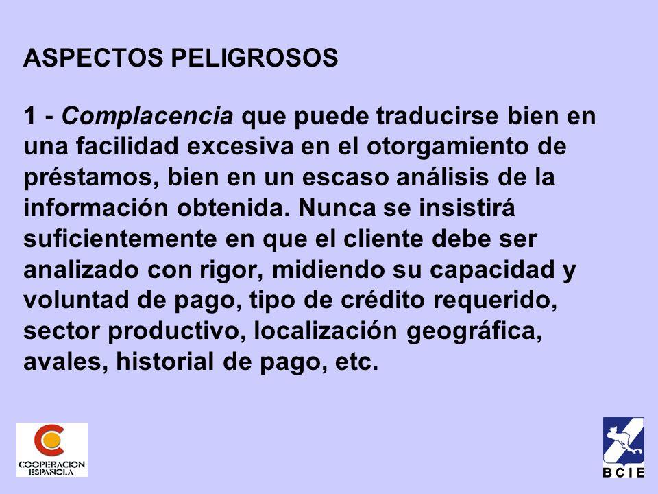 ASPECTOS PELIGROSOS 1 - Complacencia que puede traducirse bien en una facilidad excesiva en el otorgamiento de préstamos, bien en un escaso análisis de la información obtenida.