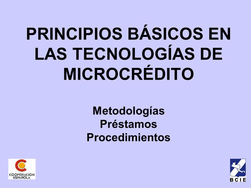 PRINCIPIOS BÁSICOS EN LAS TECNOLOGÍAS DE MICROCRÉDITO Metodologías Préstamos Procedimientos