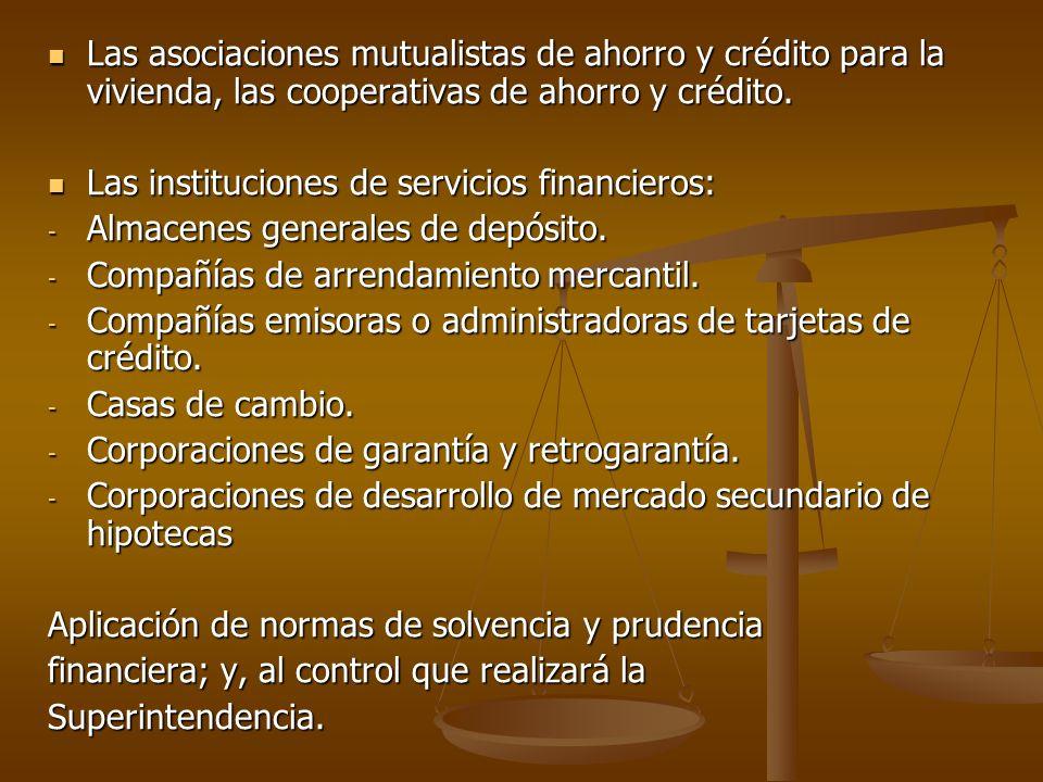 Las asociaciones mutualistas de ahorro y crédito para la vivienda, las cooperativas de ahorro y crédito.