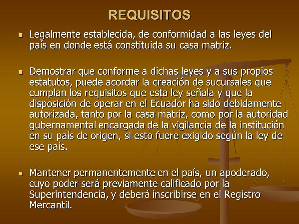 REQUISITOS Legalmente establecida, de conformidad a las leyes del país en donde está constituida su casa matriz.