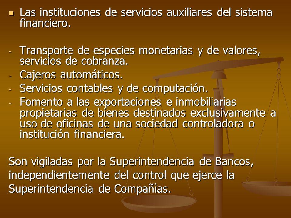 Las instituciones de servicios auxiliares del sistema financiero.