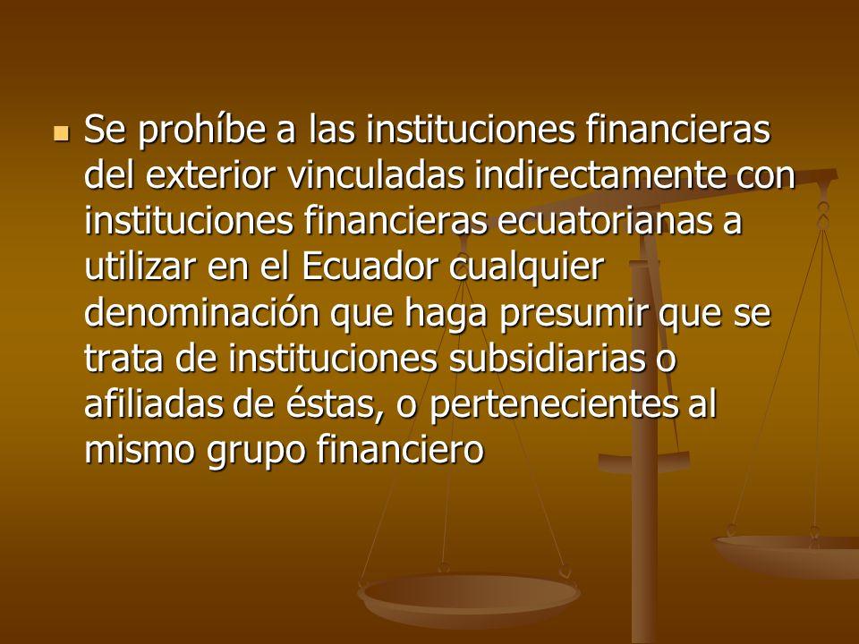 Se prohíbe a las instituciones financieras del exterior vinculadas indirectamente con instituciones financieras ecuatorianas a utilizar en el Ecuador cualquier denominación que haga presumir que se trata de instituciones subsidiarias o afiliadas de éstas, o pertenecientes al mismo grupo financiero