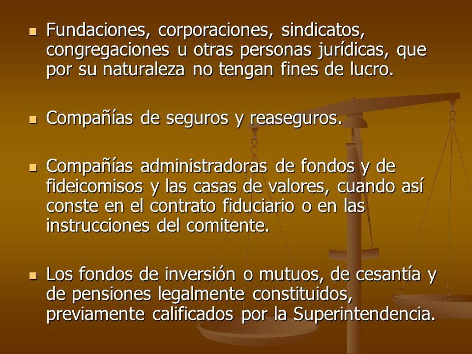 Fundaciones, corporaciones, sindicatos, congregaciones u otras personas jurídicas, que por su naturaleza no tengan fines de lucro.