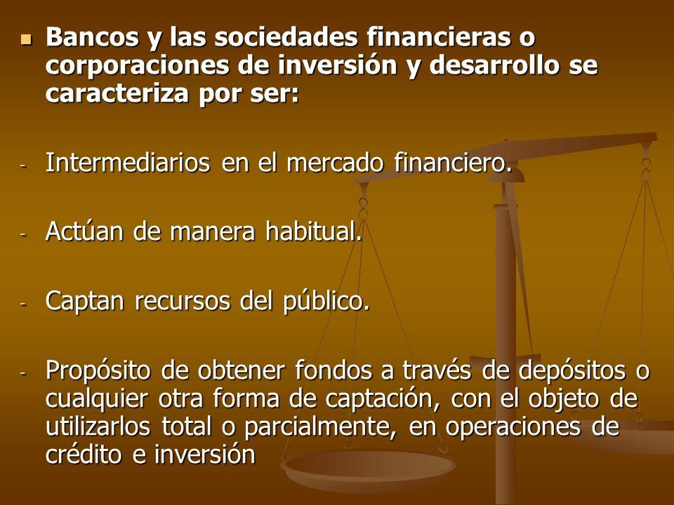 Bancos y las sociedades financieras o corporaciones de inversión y desarrollo se caracteriza por ser: