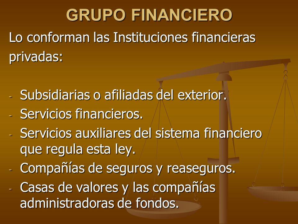 GRUPO FINANCIERO Lo conforman las Instituciones financieras privadas: