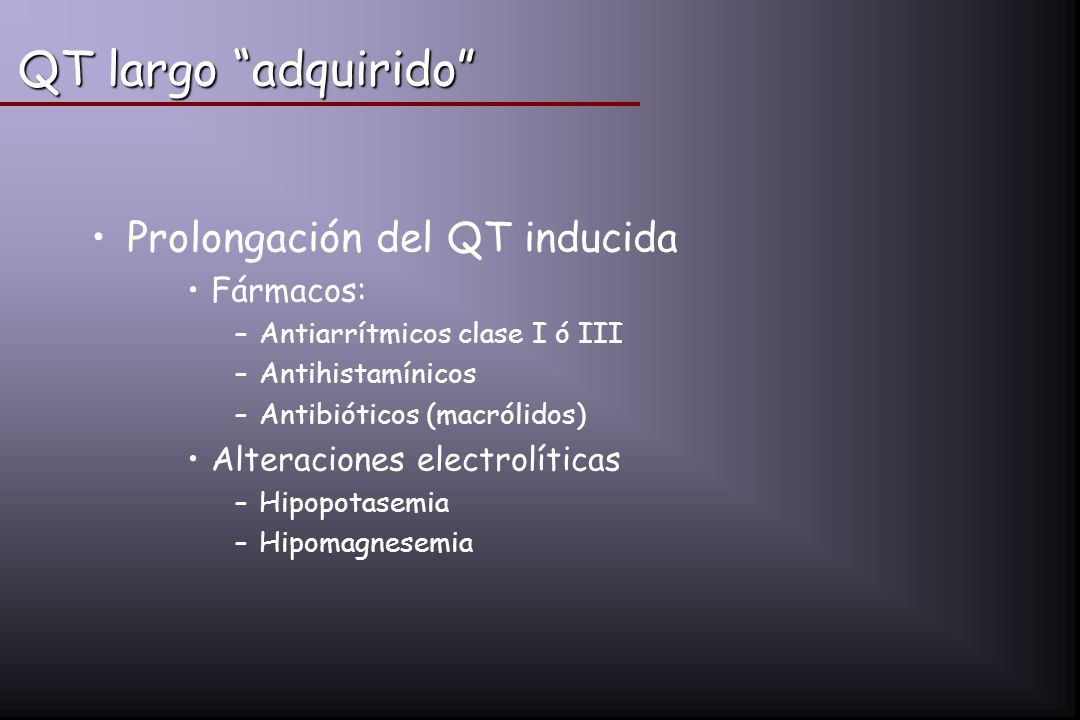 QT largo adquirido Prolongación del QT inducida Fármacos:
