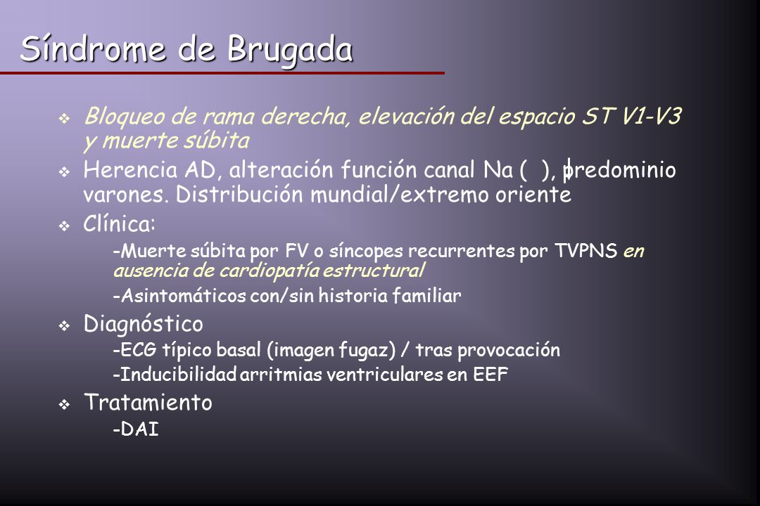 Síndrome de Brugada Bloqueo de rama derecha, elevación del espacio ST V1-V3 y muerte súbita.