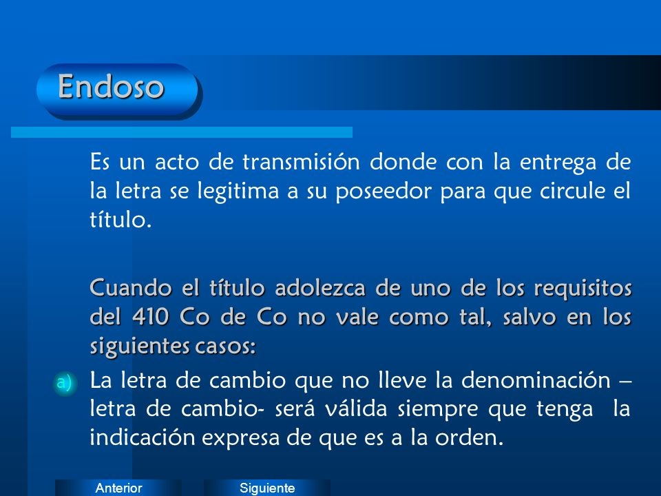 Endoso Es un acto de transmisión donde con la entrega de la letra se legitima a su poseedor para que circule el título.