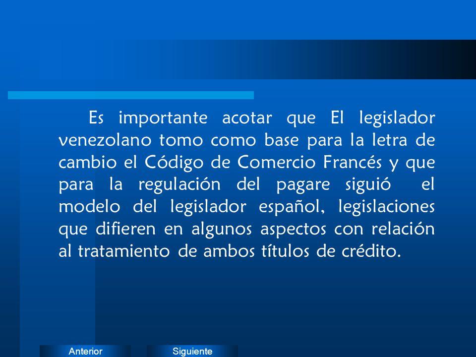 Es importante acotar que El legislador venezolano tomo como base para la letra de cambio el Código de Comercio Francés y que para la regulación del pagare siguió el modelo del legislador español, legislaciones que difieren en algunos aspectos con relación al tratamiento de ambos títulos de crédito.