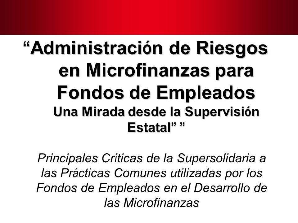 Administración de Riesgos en Microfinanzas para Fondos de Empleados Una Mirada desde la Supervisión Estatal