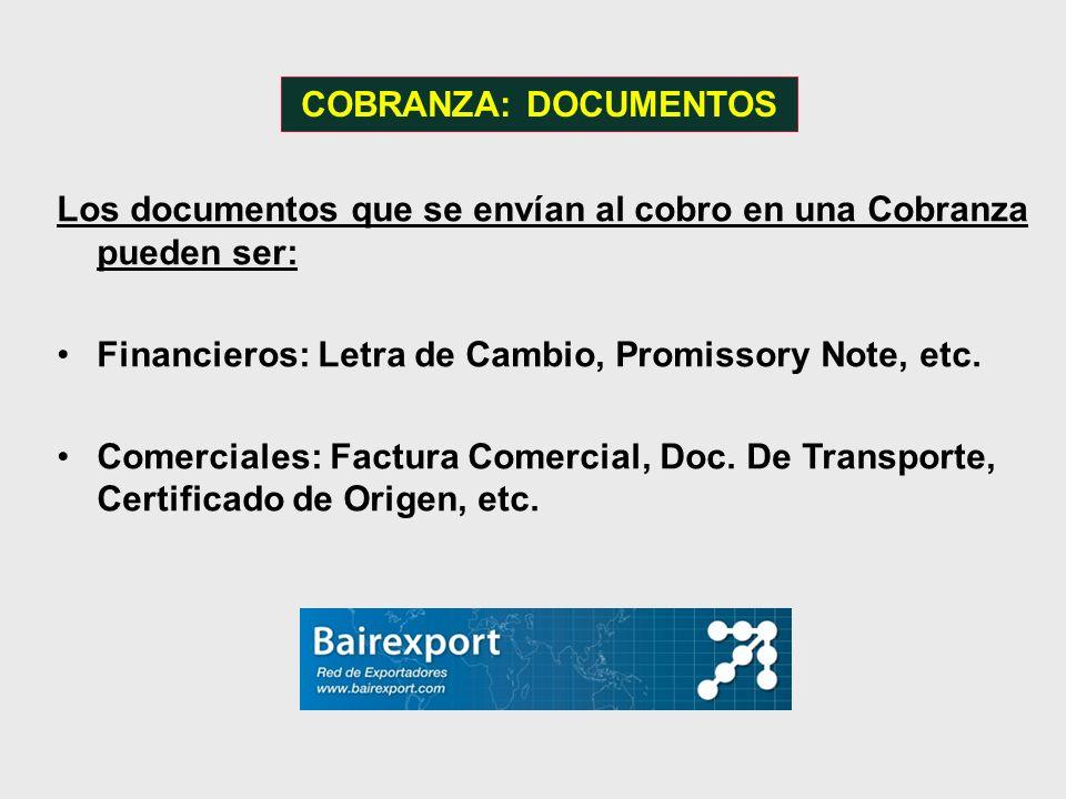 COBRANZA: DOCUMENTOSLos documentos que se envían al cobro en una Cobranza pueden ser: Financieros: Letra de Cambio, Promissory Note, etc.