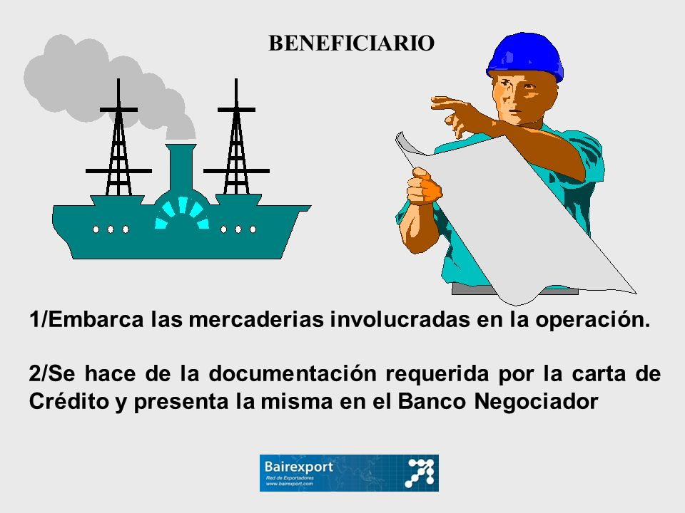 BENEFICIARIO 1/Embarca las mercaderias involucradas en la operación.