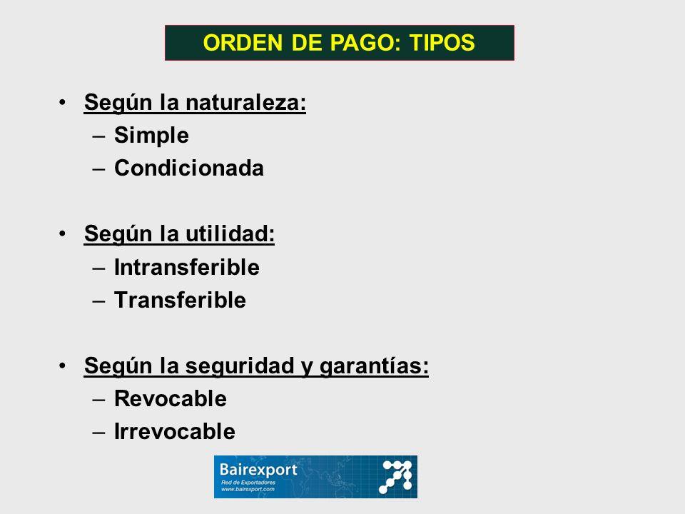 ORDEN DE PAGO: TIPOS Según la naturaleza: Simple. Condicionada. Según la utilidad: Intransferible.