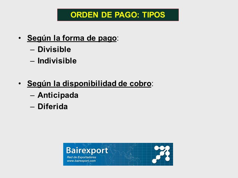 ORDEN DE PAGO: TIPOS Según la forma de pago: Divisible. Indivisible. Según la disponibilidad de cobro: