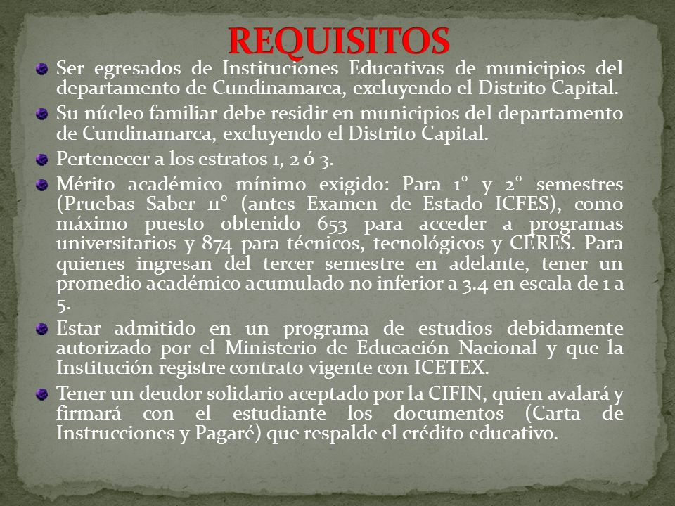 REQUISITOS Ser egresados de Instituciones Educativas de municipios del departamento de Cundinamarca, excluyendo el Distrito Capital.