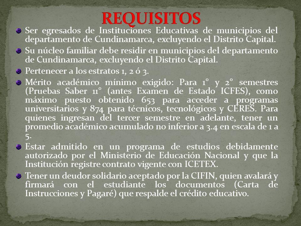 REQUISITOSSer egresados de Instituciones Educativas de municipios del departamento de Cundinamarca, excluyendo el Distrito Capital.