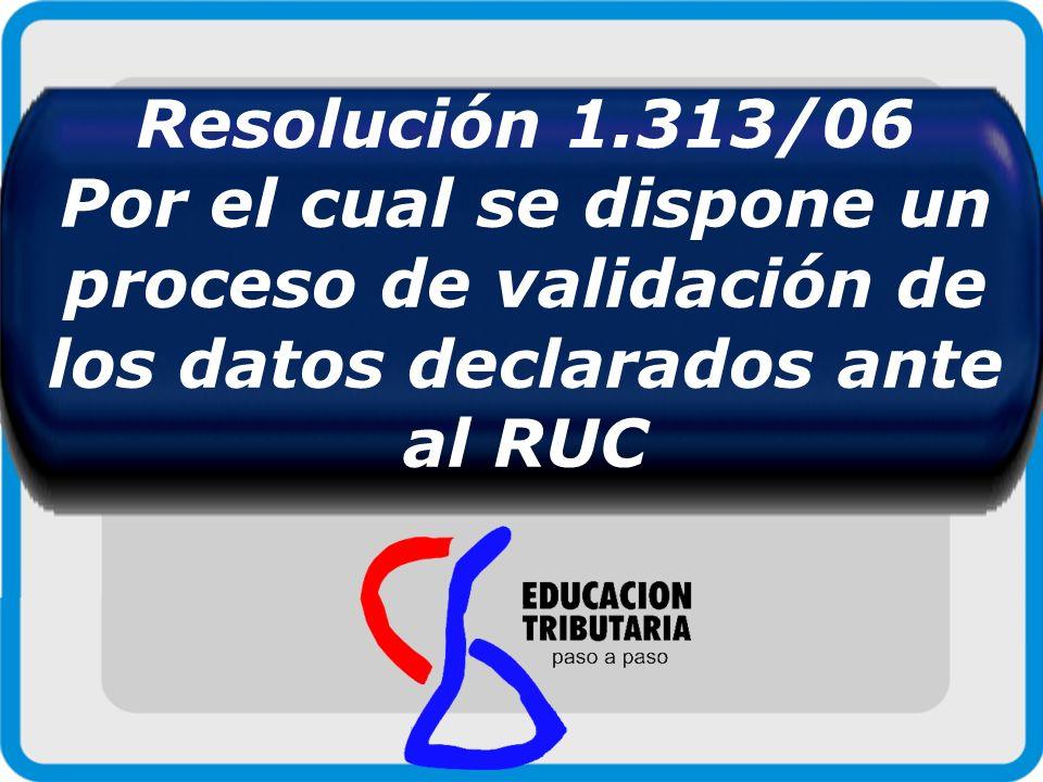 Resolución 1.313/06 Por el cual se dispone un proceso de validación de los datos declarados ante al RUC.