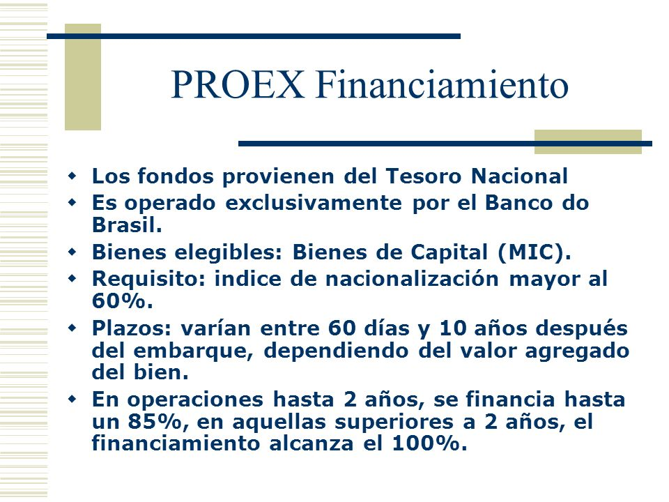 PROEX Financiamiento Los fondos provienen del Tesoro Nacional