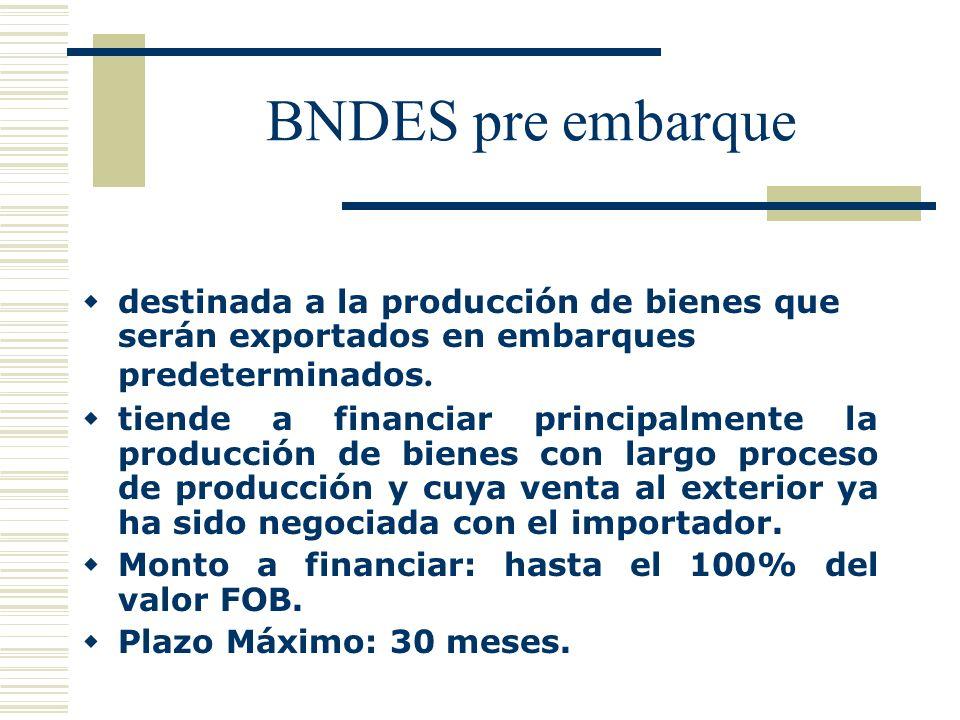 BNDES pre embarque destinada a la producción de bienes que serán exportados en embarques predeterminados.