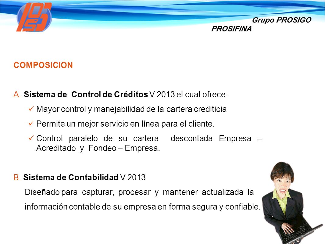 COMPOSICION Sistema de Control de Créditos V.2013 el cual ofrece: Mayor control y manejabilidad de la cartera crediticia.