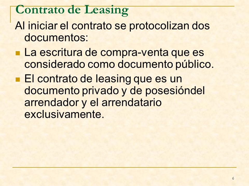 Contrato de Leasing Al iniciar el contrato se protocolizan dos documentos: La escritura de compra-venta que es considerado como documento público.