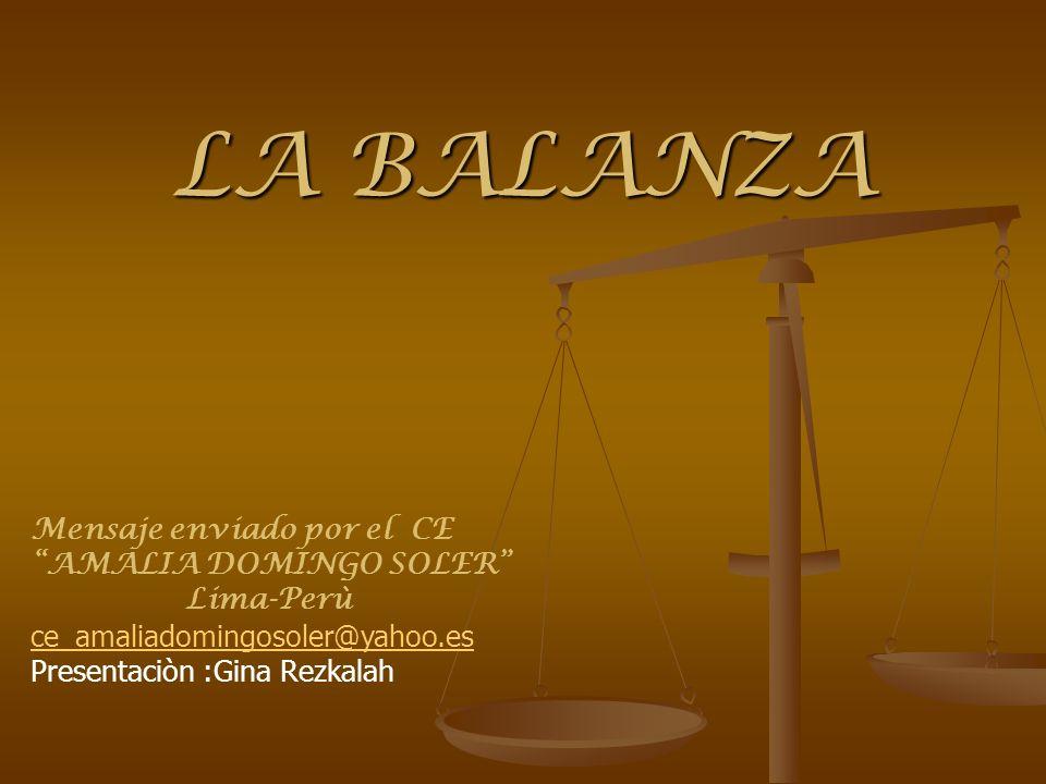 LA BALANZA Mensaje enviado por el CE AMALIA DOMINGO SOLER Lima-Perù