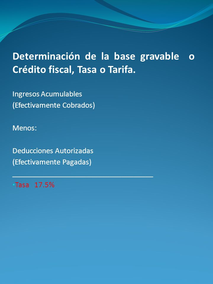 Determinación de la base gravable o Crédito fiscal, Tasa o Tarifa.