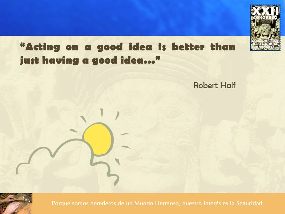 Acting on a good idea is better than just having a good idea...