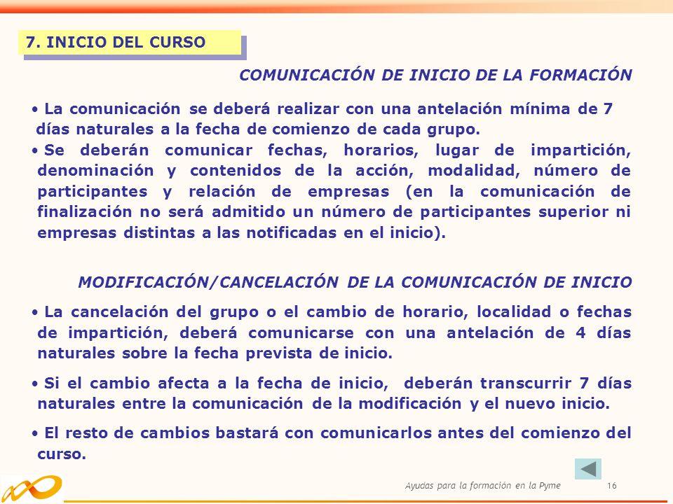 7. INICIO DEL CURSO COMUNICACIÓN DE INICIO DE LA FORMACIÓN. La comunicación se deberá realizar con una antelación mínima de 7.