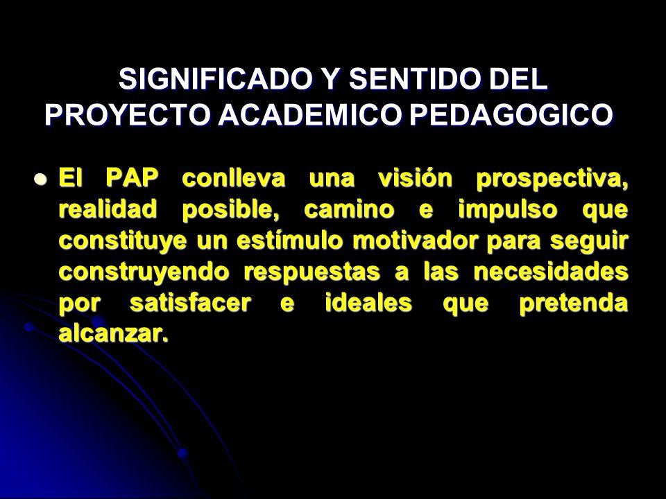 SIGNIFICADO Y SENTIDO DEL PROYECTO ACADEMICO PEDAGOGICO