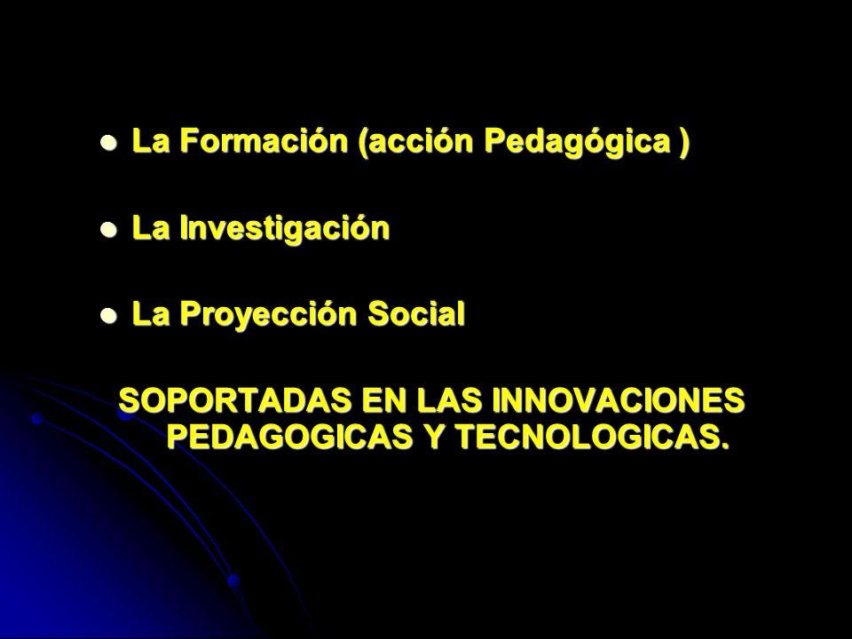 SOPORTADAS EN LAS INNOVACIONES PEDAGOGICAS Y TECNOLOGICAS.