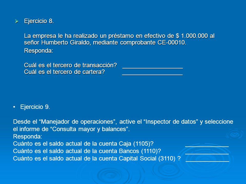 Ejercicio 8. La empresa le ha realizado un préstamo en efectivo de $ 1.000.000 al señor Humberto Giraldo, mediante comprobante CE-00010.