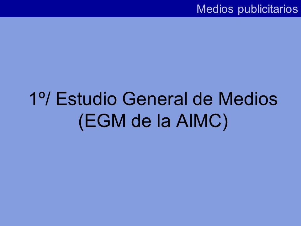 1º/ Estudio General de Medios (EGM de la AIMC)