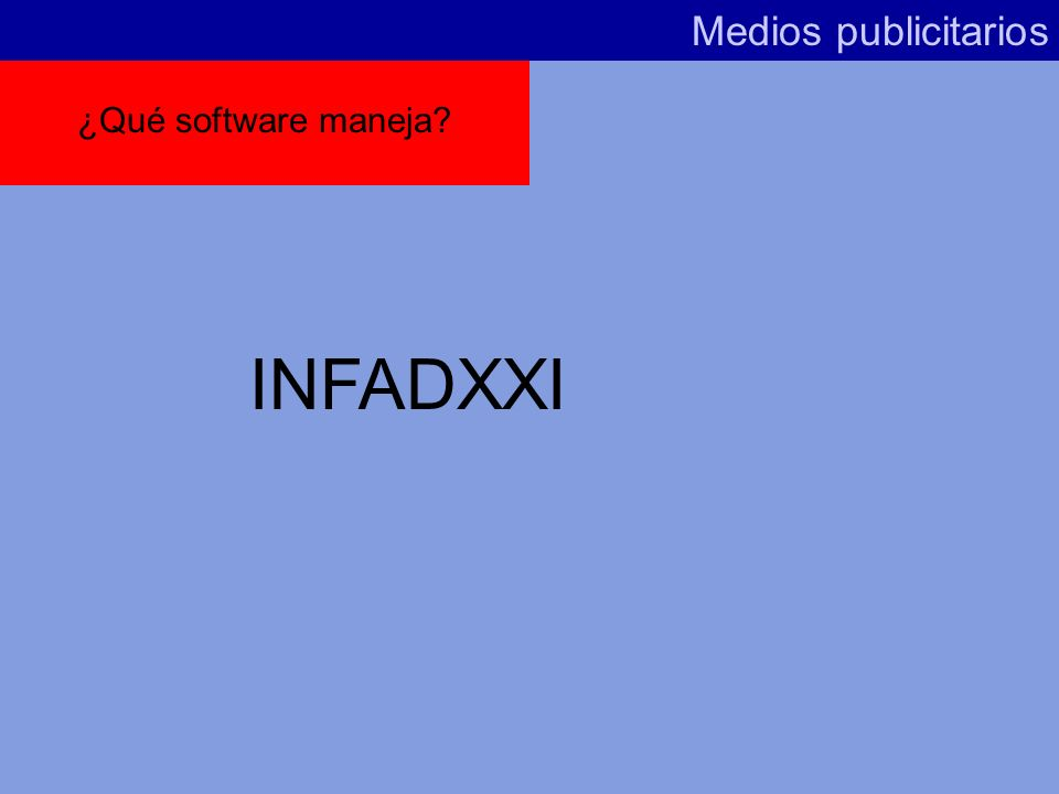 Medios publicitarios ¿Qué software maneja INFADXXI