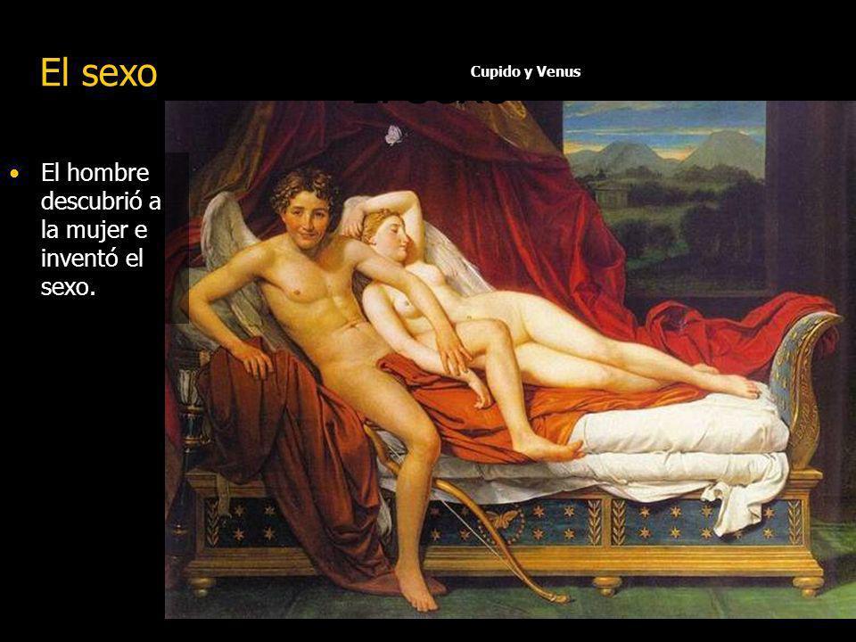 El sexo El sexo El hombre descubrió a la mujer e inventó el sexo.