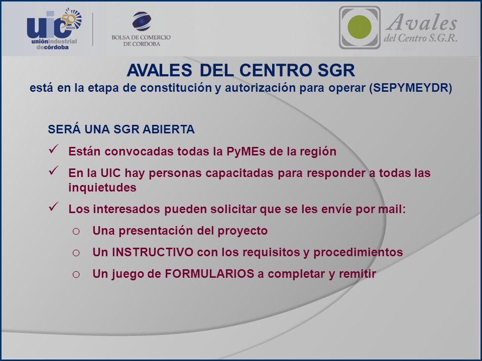 AVALES DEL CENTRO SGR está en la etapa de constitución y autorización para operar (SEPYMEYDR) SERÁ UNA SGR ABIERTA.