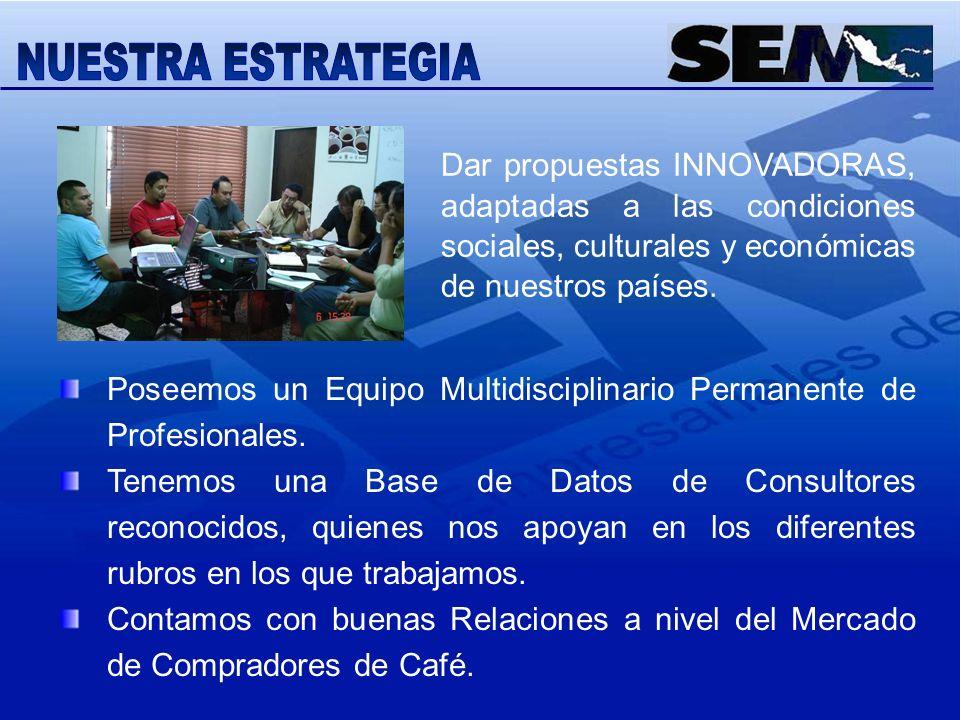 NUESTRA ESTRATEGIA Dar propuestas INNOVADORAS, adaptadas a las condiciones sociales, culturales y económicas de nuestros países.