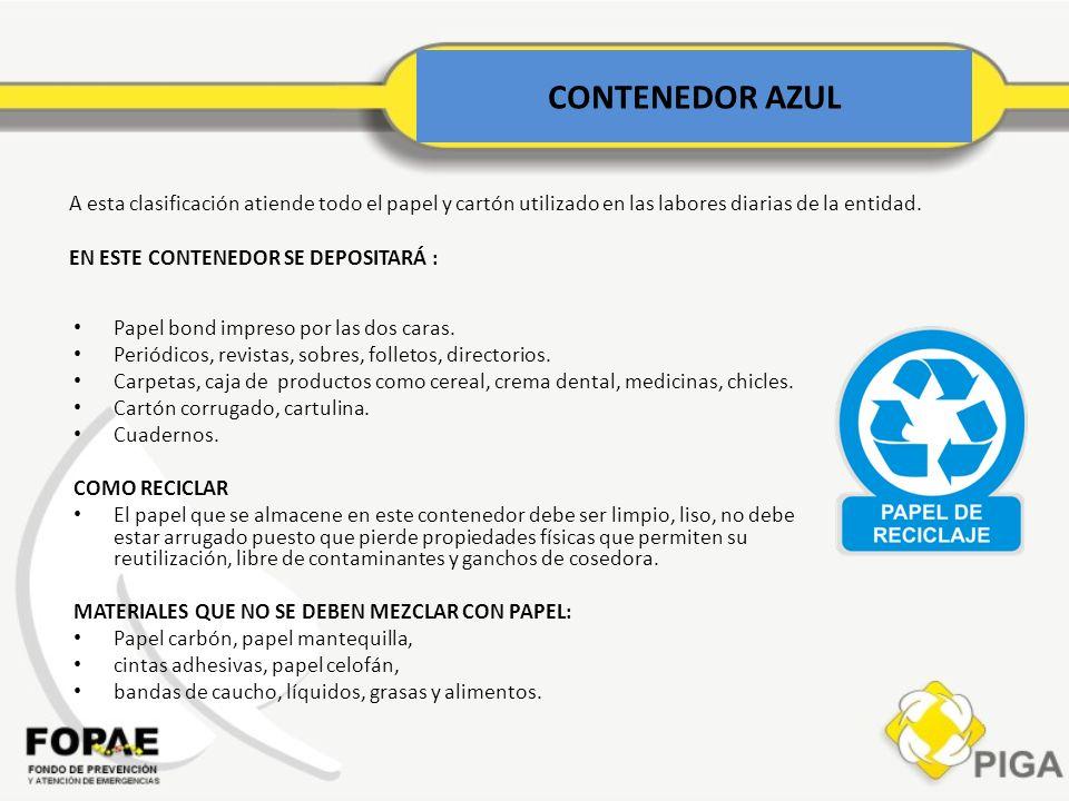 CONTENEDOR AZUL A esta clasificación atiende todo el papel y cartón utilizado en las labores diarias de la entidad.