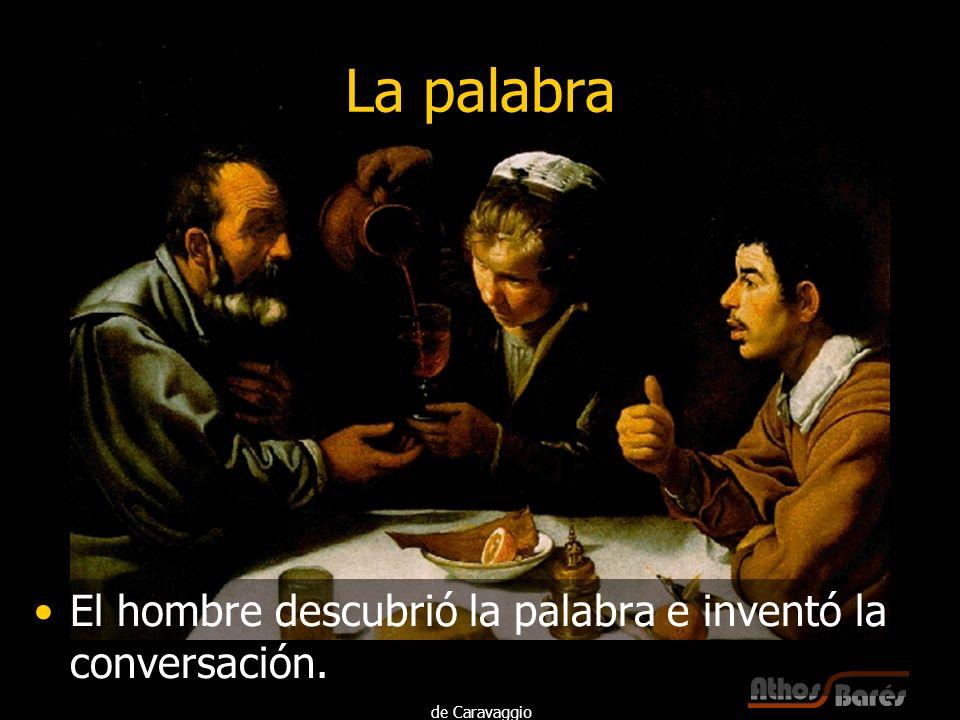 La palabra El hombre descubrió la palabra e inventó la conversación.